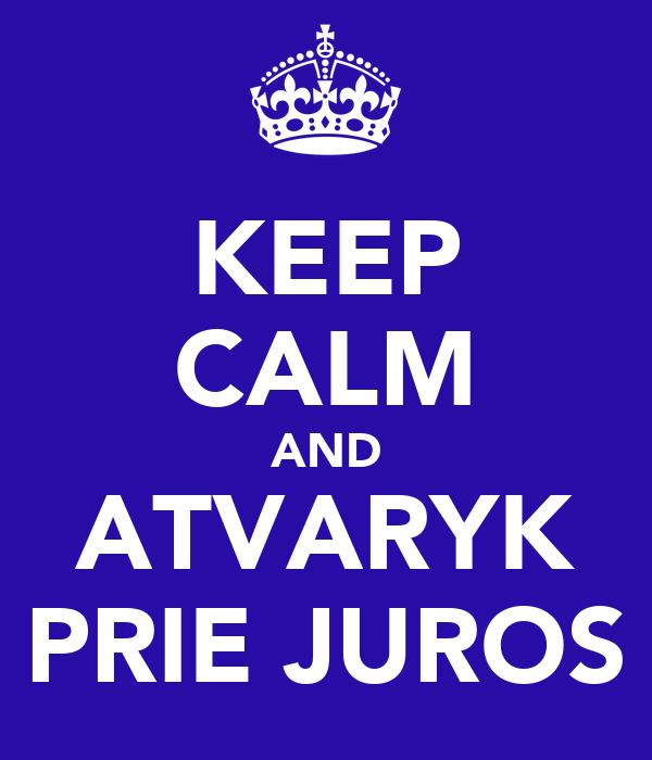 KEEP CALM AND ATVARYK PRIE JUROS
