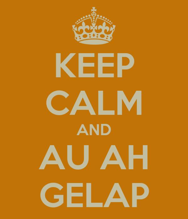 KEEP CALM AND AU AH GELAP