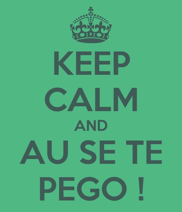 KEEP CALM AND AU SE TE PEGO !