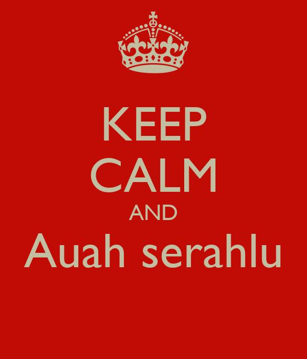 KEEP CALM AND Auah serahlu