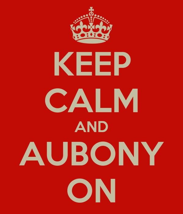 KEEP CALM AND AUBONY ON