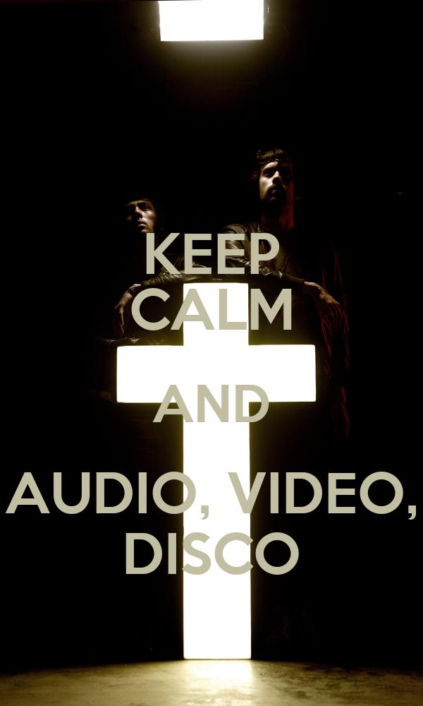 KEEP CALM AND AUDIO, VIDEO, DISCO
