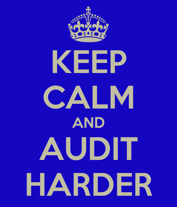 KEEP CALM AND AUDIT HARDER