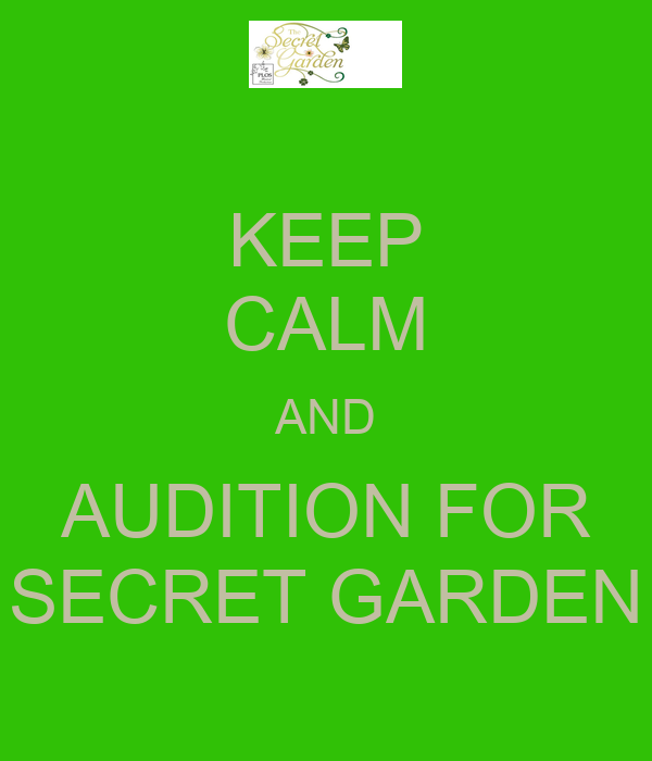 KEEP CALM AND AUDITION FOR SECRET GARDEN