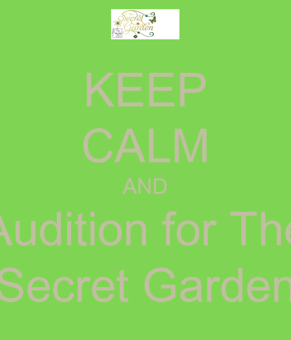 KEEP CALM AND Audition for The Secret Garden