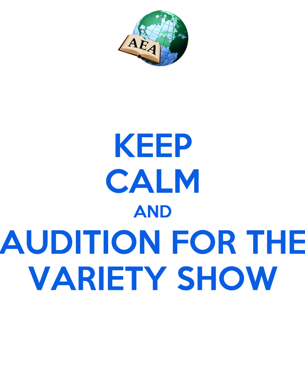 KEEP CALM AND AUDITION FOR THE VARIETY SHOW