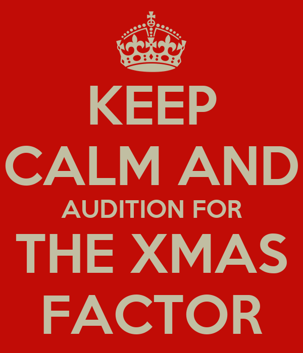 KEEP CALM AND AUDITION FOR THE XMAS FACTOR