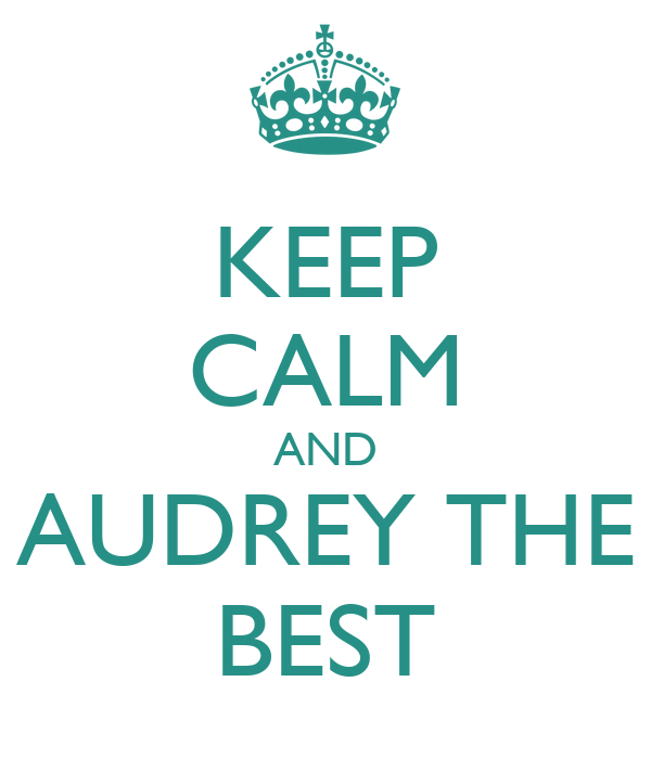 KEEP CALM AND AUDREY THE BEST