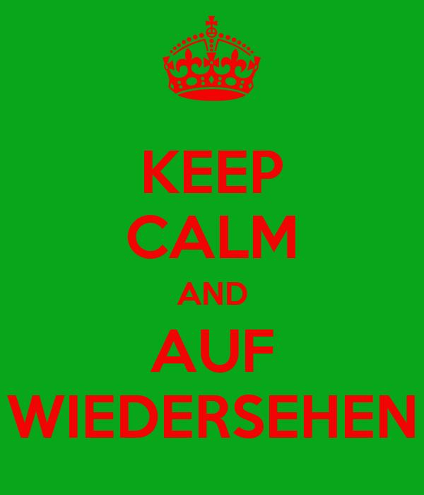 KEEP CALM AND AUF WIEDERSEHEN