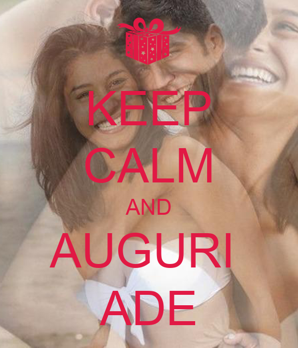 KEEP CALM AND AUGURI  ADE