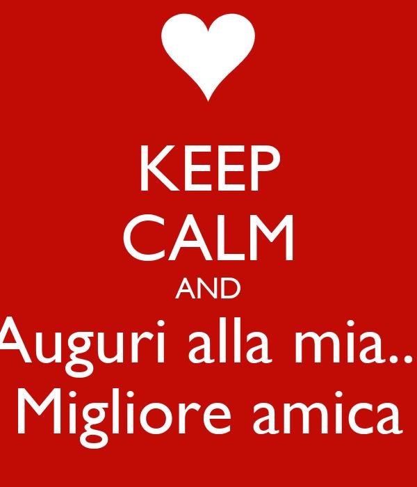 Auguri Matrimonio Migliore Amica : Keep calm and auguri alla mia migliore amica poster p