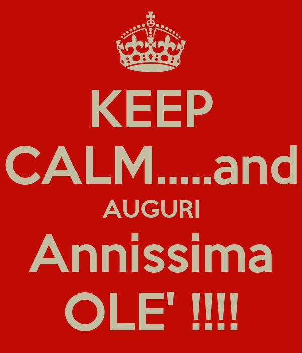 KEEP CALM.....and AUGURI Annissima OLE' !!!!