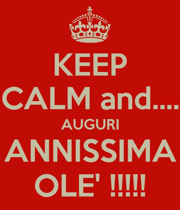 KEEP CALM and.... AUGURI ANNISSIMA OLE' !!!!!