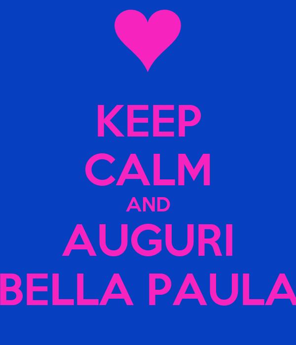 KEEP CALM AND AUGURI BELLA PAULA