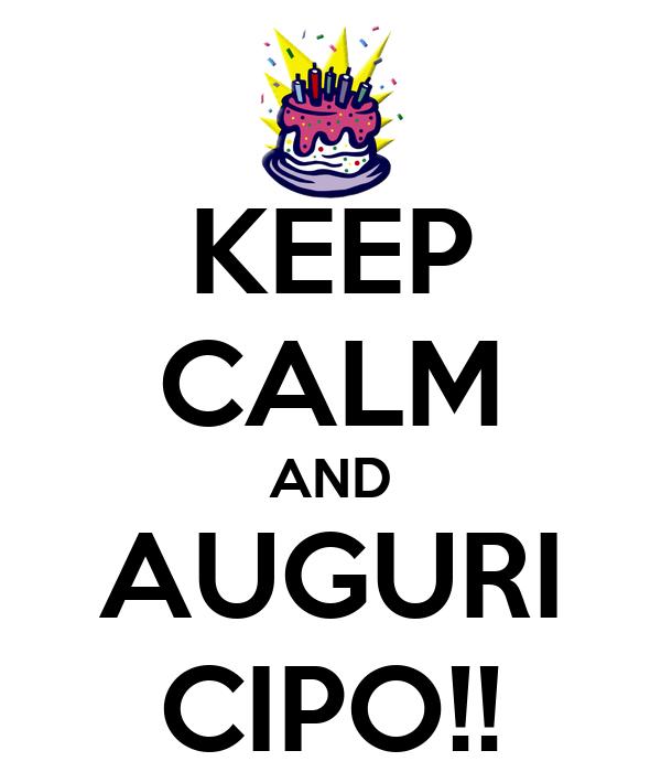 KEEP CALM AND AUGURI CIPO!!