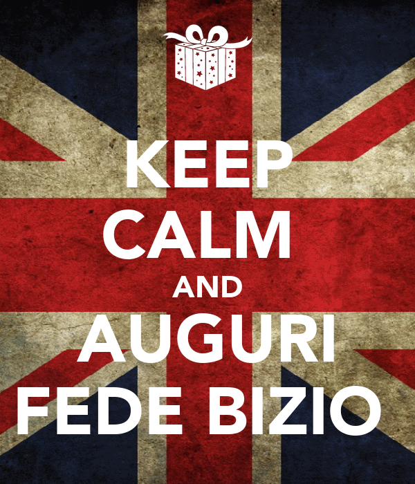 KEEP CALM  AND AUGURI FEDE BIZIO