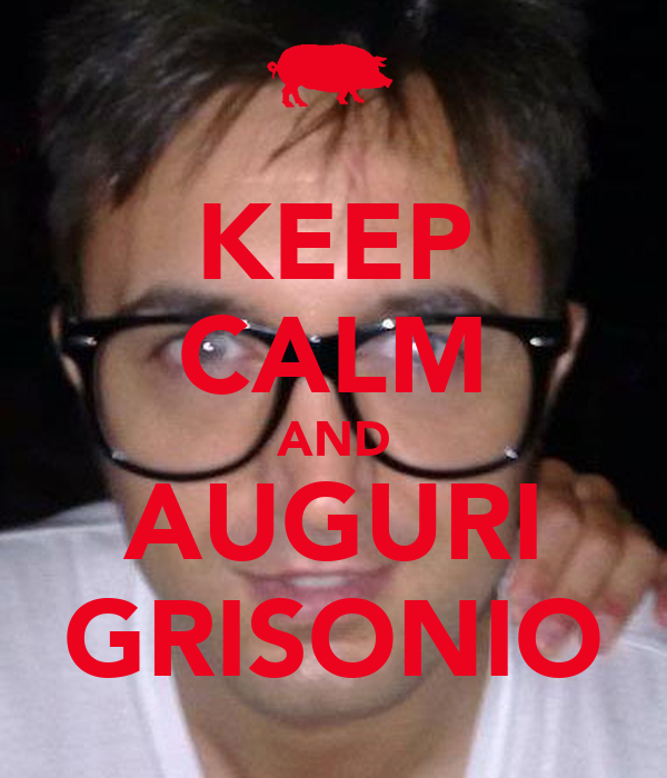 KEEP CALM AND AUGURI GRISONIO