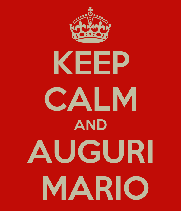 KEEP CALM AND AUGURI  MARIO
