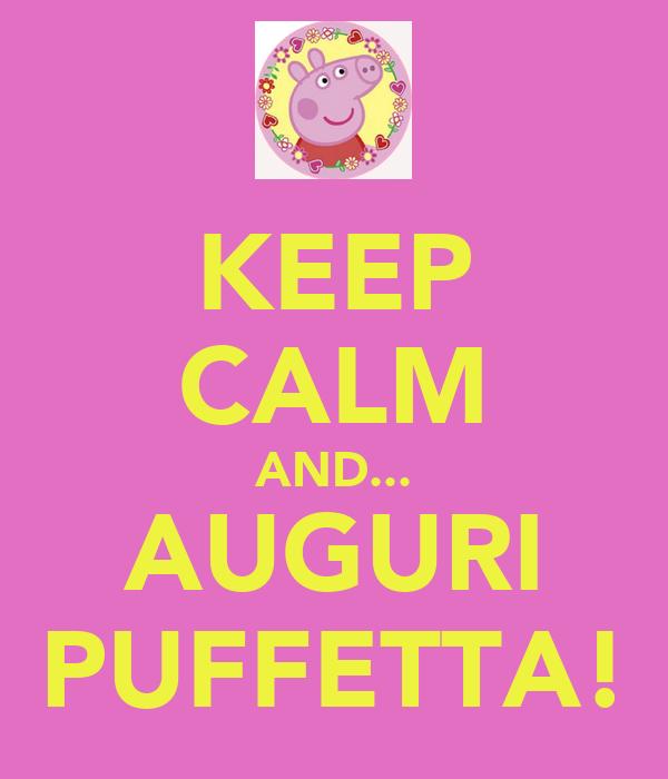 KEEP CALM AND... AUGURI PUFFETTA!