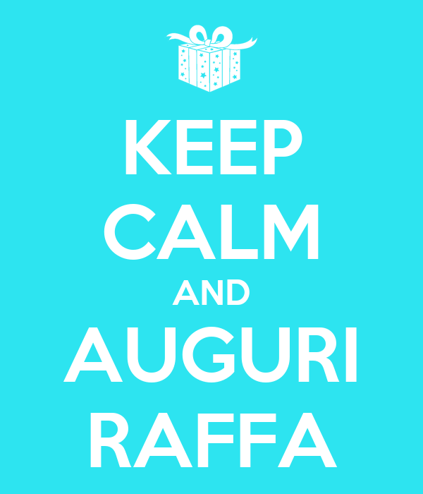KEEP CALM AND AUGURI RAFFA