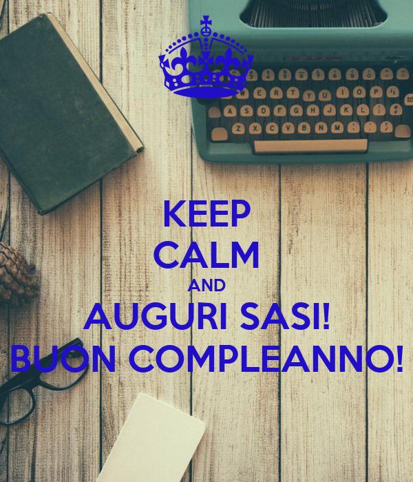 KEEP CALM AND AUGURI SASI! BUON COMPLEANNO!
