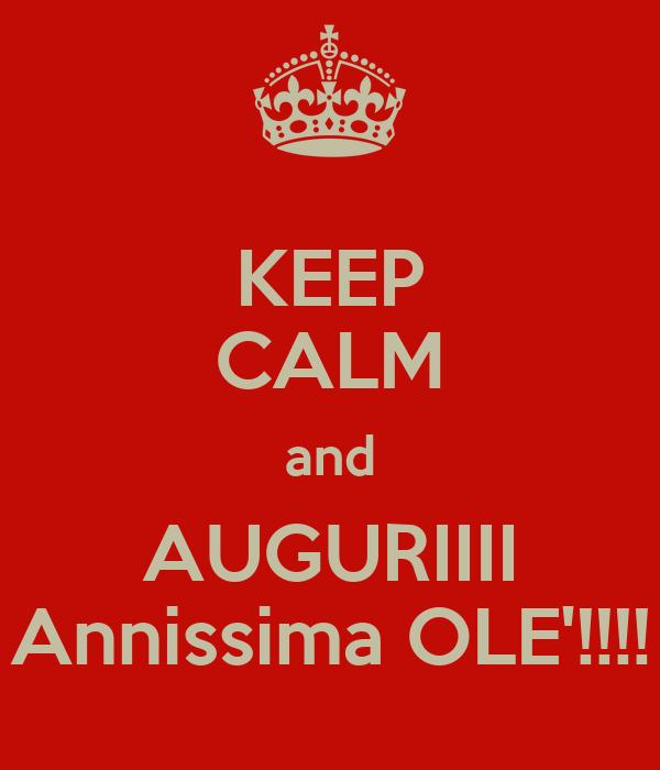 KEEP CALM and AUGURIIII Annissima OLE'!!!!
