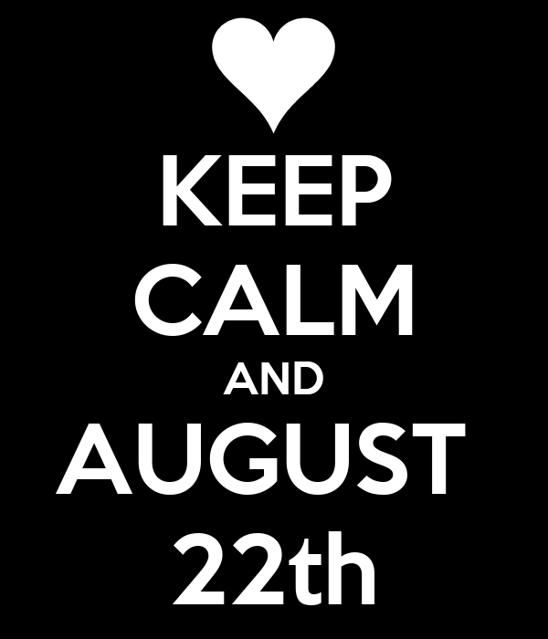 KEEP CALM AND AUGUST  22th