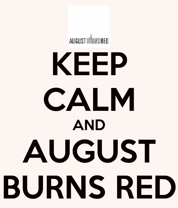 KEEP CALM AND AUGUST BURNS RED