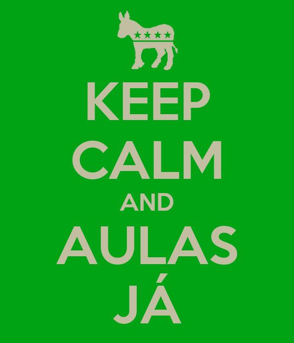 KEEP CALM AND AULAS JÁ