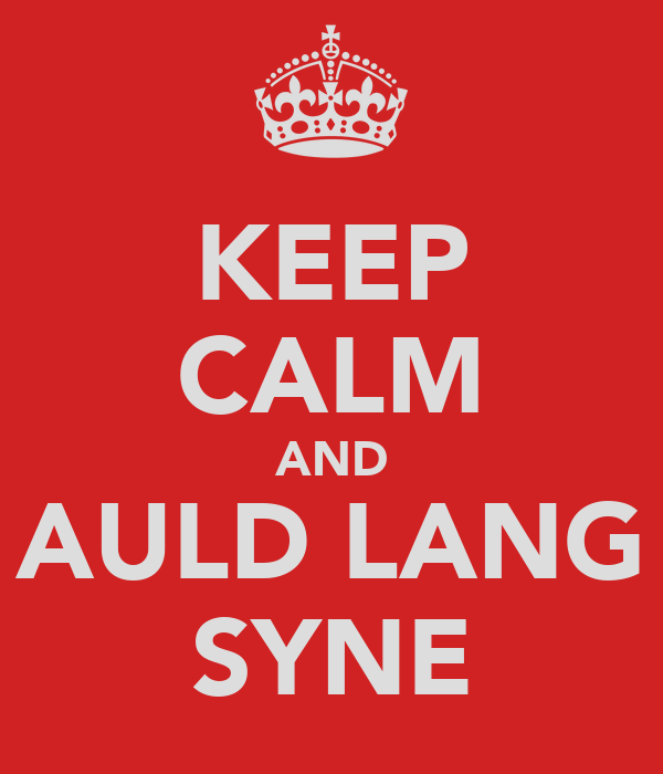 KEEP CALM AND AULD LANG SYNE