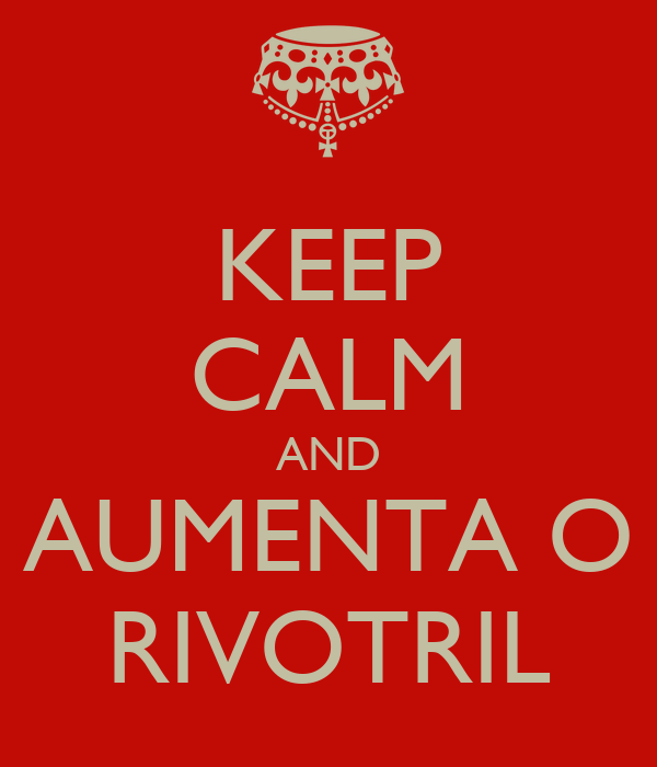 KEEP CALM AND AUMENTA O RIVOTRIL