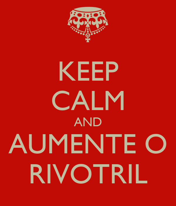 KEEP CALM AND AUMENTE O RIVOTRIL