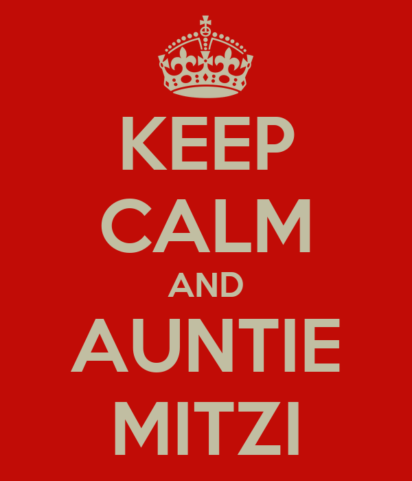 KEEP CALM AND AUNTIE MITZI