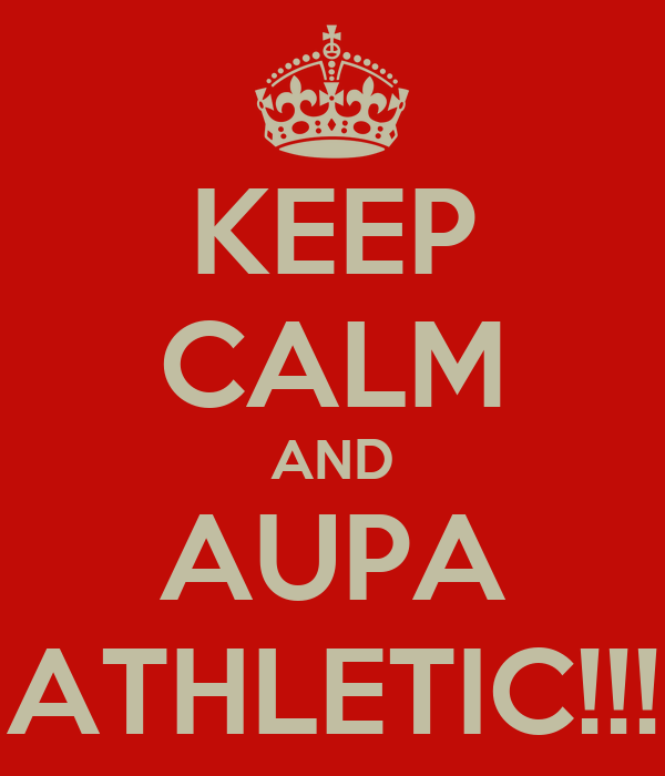 KEEP CALM AND AUPA ATHLETIC!!!