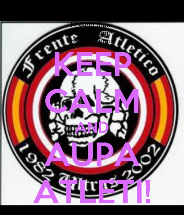 KEEP CALM AND AUPA ATLETI!