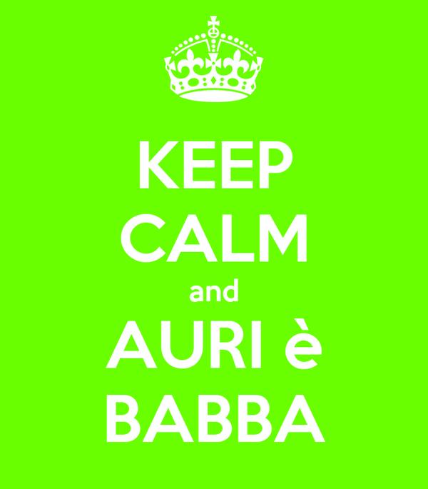 KEEP CALM and AURI è BABBA