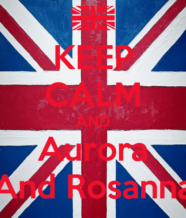 KEEP CALM AND Aurora And Rosanna