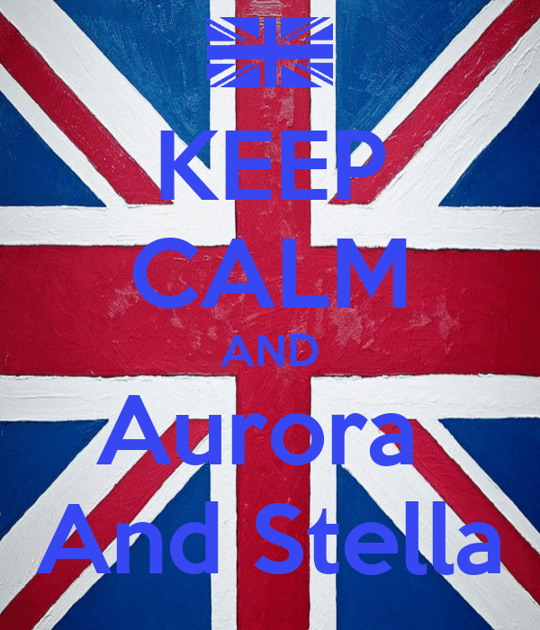 KEEP CALM AND Aurora  And Stella