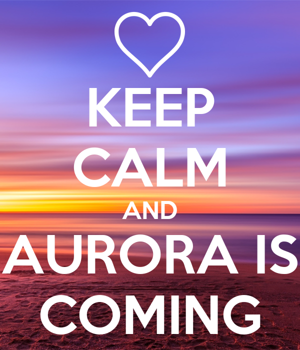 KEEP CALM AND AURORA IS COMING
