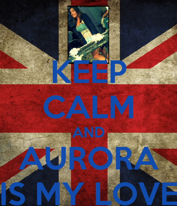 KEEP CALM AND AURORA IS MY LOVE