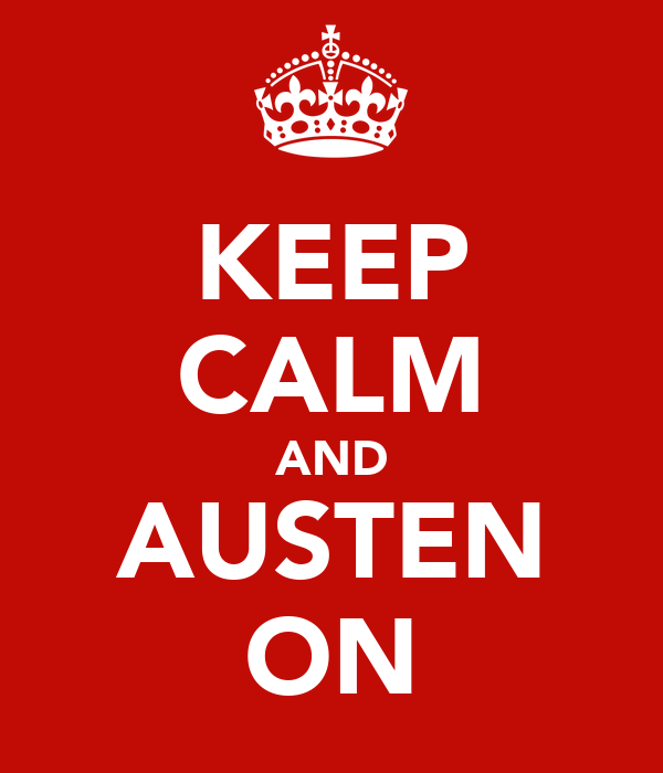 KEEP CALM AND AUSTEN ON