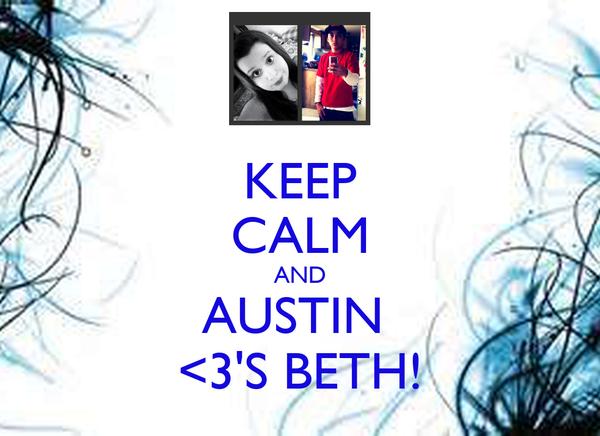 KEEP CALM AND AUSTIN  <3'S BETH!