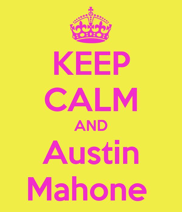 KEEP CALM AND Austin Mahone