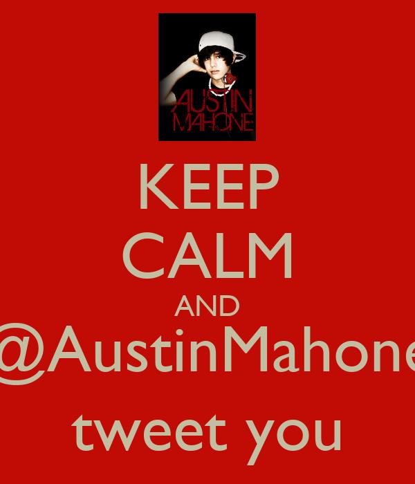 KEEP CALM AND @AustinMahone tweet you