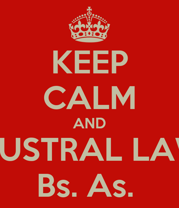 KEEP CALM AND AUSTRAL LAW Bs. As.