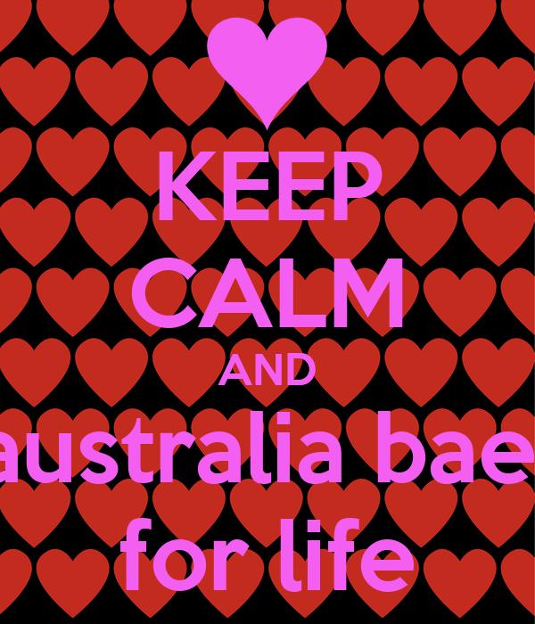 KEEP CALM AND australia bae  for life