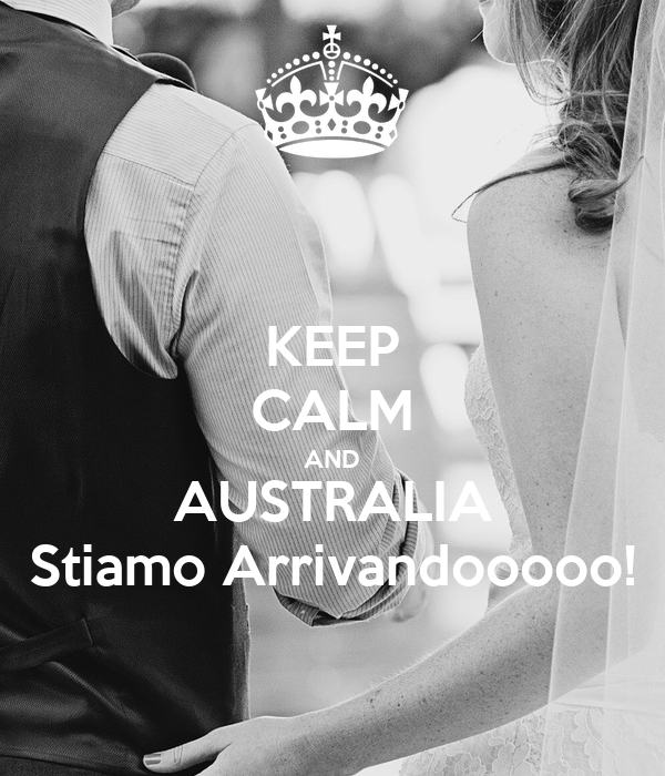 KEEP CALM AND AUSTRALIA Stiamo Arrivandooooo!
