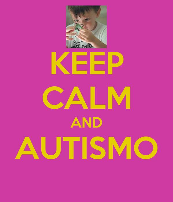 KEEP CALM AND AUTISMO