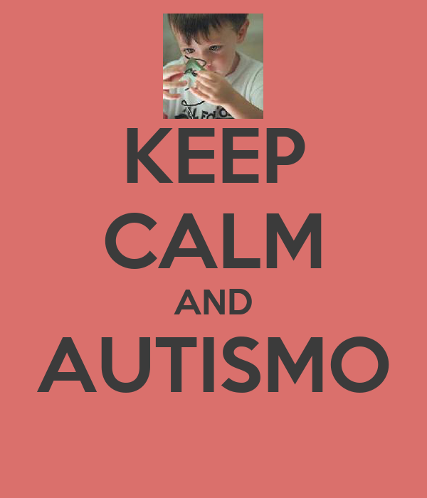 KEEP CALM AND AUTISMO