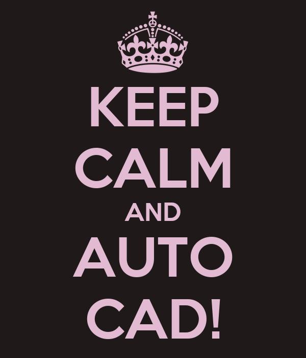 KEEP CALM AND AUTO CAD!